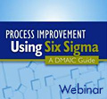 Process Improvement Using Six Sigma - A webinar in process improvement