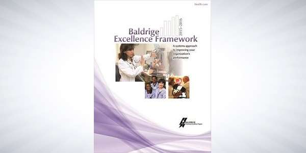 2015-2016 Baldrige Excellence Framework (Health Care) - includes the 2015-2016 Criteria for Performance Excellence