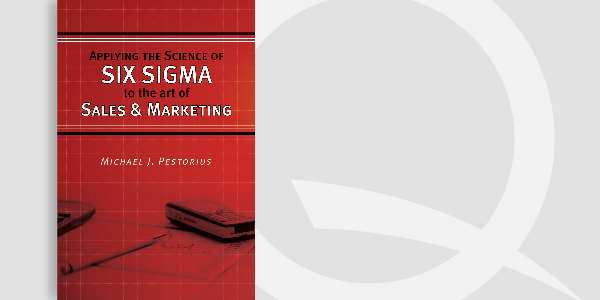 Applying the Science of Six Sigma to the Art of Sales and Marketing