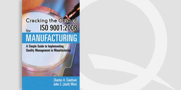 Cracking the Case of ISO 9001:2008 for Manufacturing, Second Edition